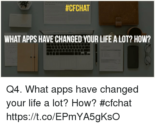 Life, Memes, and Apps:  #CFCHAT  WHAT APPS HAVE CHANGED YOUR LIFE A LOT? HOW? Q4. What apps have changed your life a lot? How? #cfchat https://t.co/EPmYA5gKsO