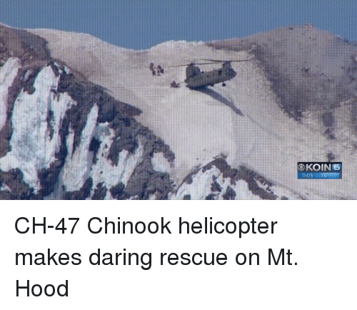 Funny, Hood, and Mt Hood: CH-47 Chinook helicopter makes daring rescue on Mt. Hood
