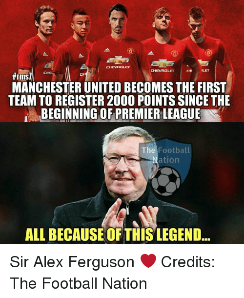 premiere league: CH  CHI LET  #rms7  CHE  CHEVROLET  MANCHESTER UNITED BECOMESTHE FIRST  TEAM TO REGISTER 2000 POINTSSINCE THE  BEGINNING OF PREMIER LEAGUE  The  Football  ation  ALL BECAUSE OF THISLEGEND Sir Alex Ferguson ❤  Credits: The Football Nation