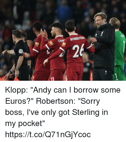 "Soccer, Sorry, and Borrow: CHA ROBERTSON Klopp: ""Andy can I borrow some Euros?""  Robertson: ""Sorry boss, I've only got Sterling in my pocket"" https://t.co/Q71nGjYcoc"
