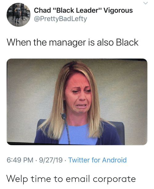 """Android, Twitter, and Black: Chad """"Black Leader"""" Vigorous  @PrettyBadLefty  When the manager is also Black  6:49 PM 9/27/19 Twitter for Android Welp time to email corporate"""