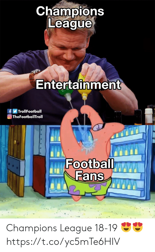 Football, Memes, and Champions League: Champions  League  Entertainment  fTrollFootball  TheFotballTroll  Football  Fans Champions League 18-19 😍😍 https://t.co/yc5mTe6HIV