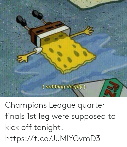 league: Champions League quarter finals 1st leg were supposed to kick off tonight. https://t.co/JuMIYGvmD3