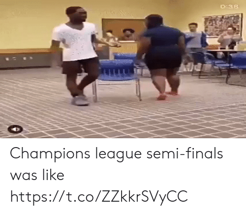 Finals, Memes, and Champions League: Champions league semi-finals was like https://t.co/ZZkkrSVyCC