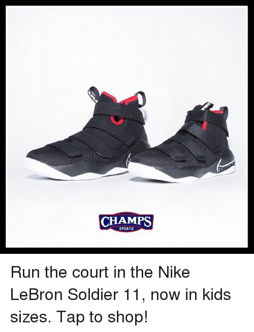 courting: CHAMPS  SPORTS Run the court in the Nike LeBron Soldier 11, now in kids sizes. Tap to shop!