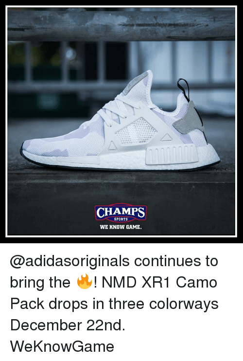 78999561e CHAMPS SPORTS WE KNOW GAME Continues to Bring the 🔥! NMD XR1 Camo ...