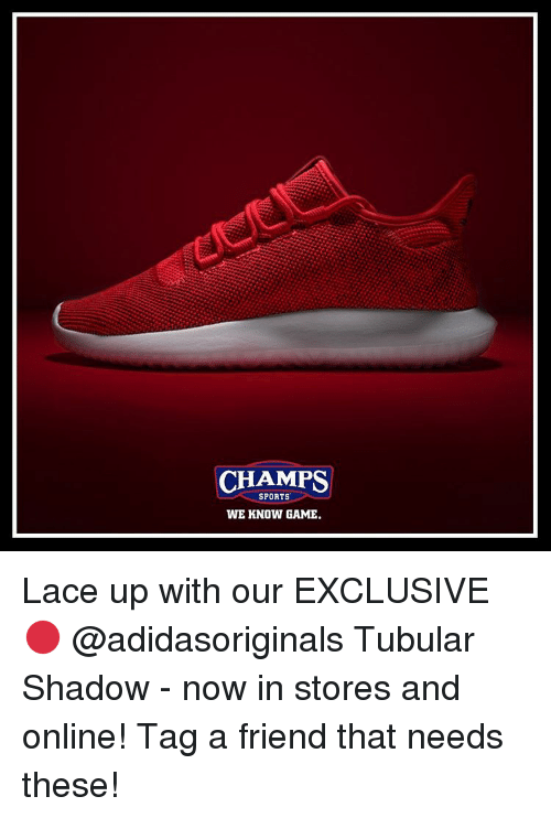 Memes, Laced, and 🤖: CHAMPS  SPORTS  WE KNOW GAME. Lace up with our EXCLUSIVE 🔴 @adidasoriginals Tubular Shadow - now in stores and online! Tag a friend that needs these!