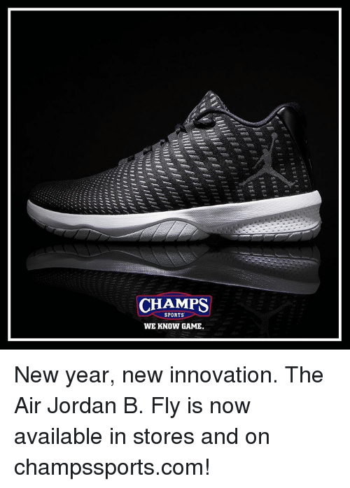Air Jordan: CHAMPS  SPORTS  WE KNOW GAME. New year, new innovation. The Air Jordan B. Fly is now available in stores and on champssports.com!