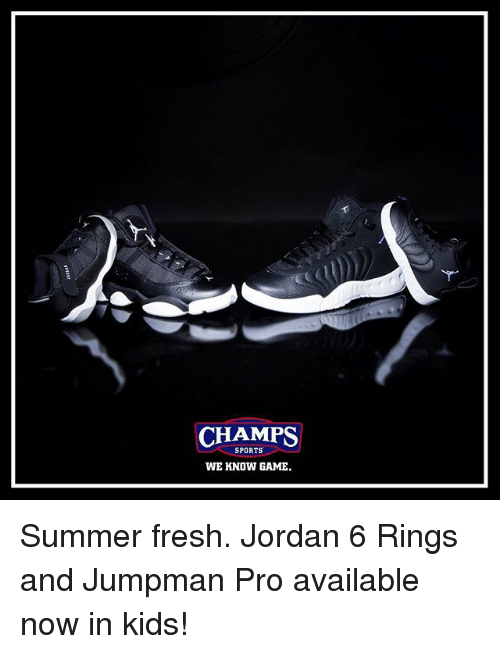 Fresh, Jumpman, and Memes: CHAMPS  SPORTS  WE KNOW GAME Summer fresh. Jordan 6 Rings and Jumpman Pro available now in kids!