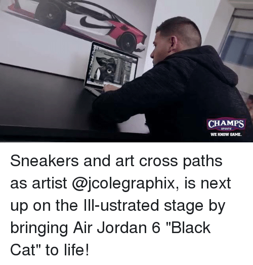 """Air Jordan: CHAMPS  WE KNOW GAME Sneakers and art cross paths as artist @jcolegraphix, is next up on the Ill-ustrated stage by bringing Air Jordan 6 """"Black Cat"""" to life!"""