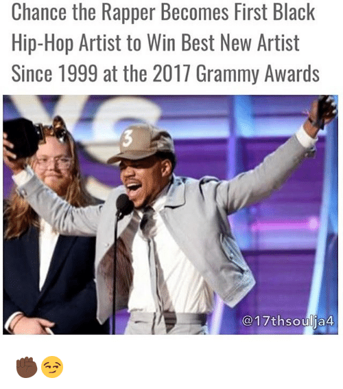 Grammy Awards: Chance the Rapper Becomes First Black  Hip-Hop Artist to Win Best New Artist  Since 1999 at the 2017 Grammy Awards  17thsoulja4 ✊🏿😏