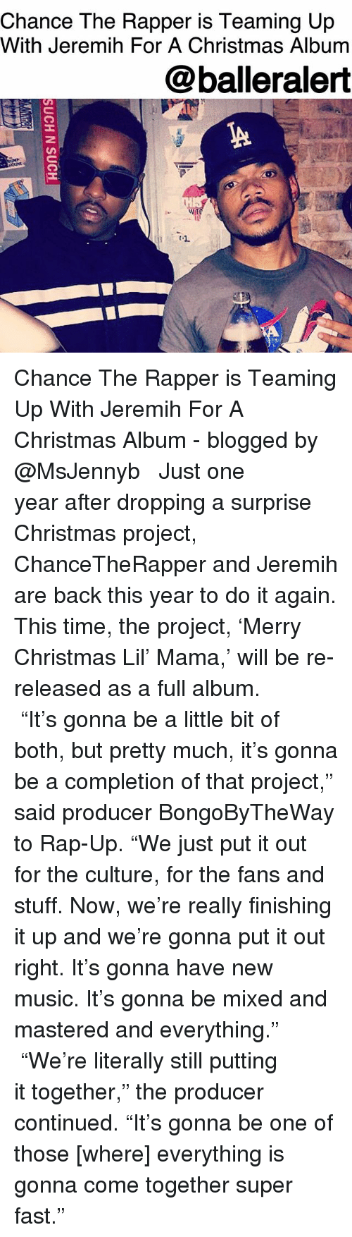 """Chance the Rapper, Christmas, and Do It Again: Chance The Rapper is Teaming Up  With Jeremih For A Christmas Album  @balleralert Chance The Rapper is Teaming Up With Jeremih For A Christmas Album - blogged by @MsJennyb ⠀⠀⠀⠀⠀⠀⠀ ⠀⠀⠀⠀⠀⠀⠀ Just one year after dropping a surprise Christmas project, ChanceTheRapper and Jeremih are back this year to do it again. This time, the project, 'Merry Christmas Lil' Mama,' will be re-released as a full album. ⠀⠀⠀⠀⠀⠀⠀ ⠀⠀⠀⠀⠀⠀⠀ """"It's gonna be a little bit of both, but pretty much, it's gonna be a completion of that project,"""" said producer BongoByTheWay to Rap-Up. """"We just put it out for the culture, for the fans and stuff. Now, we're really finishing it up and we're gonna put it out right. It's gonna have new music. It's gonna be mixed and mastered and everything."""" ⠀⠀⠀⠀⠀⠀⠀ ⠀⠀⠀⠀⠀⠀⠀ """"We're literally still putting it together,"""" the producer continued. """"It's gonna be one of those [where] everything is gonna come together super fast."""""""