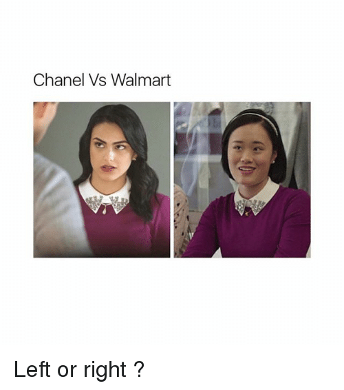 Walmart, Chanel, and Girl Memes: Chanel Vs Walmart Left or right ?