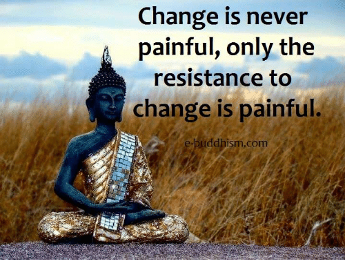 Memes, Change, and Never: Change is never  painful, only the  resistance to  change is painfu  e-b  uddhism.com  sm.com
