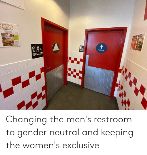 Restroom: Changing the men's restroom to gender neutral and keeping the women's exclusive