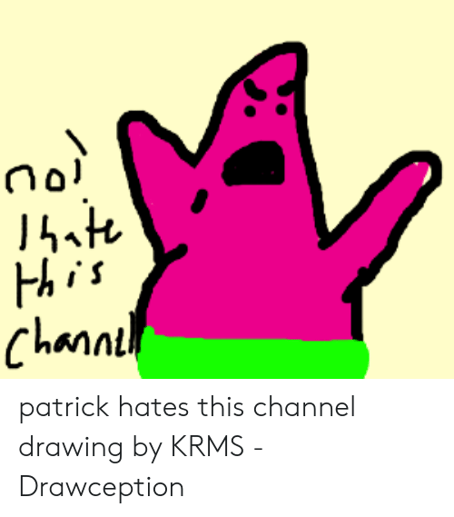 Channt Patrick Hates This Channel Drawing by KRMS
