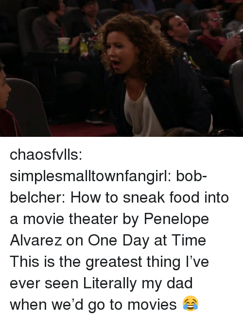 alvarez: chaosfvlls:  simplesmalltownfangirl:   bob-belcher: How to sneak food into a movie theater by Penelope Alvarez on One Day at Time This is the greatest thing I've ever seen   Literally my dad when we'd go to movies 😂