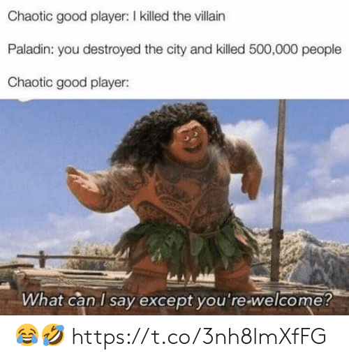 Video Games, Good, and Paladin: Chaotic good player: I killed the villain  Paladin: you destroyed the city and killed 500,000 people  Chaotic good player:  What can I say except you're-welcome? 😂🤣 https://t.co/3nh8lmXfFG