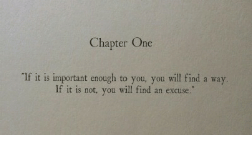 """One, Will, and You: Chapter One  """"If it is important enough to you, you will find a way  If it is not, you will find an excuse."""""""