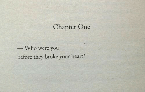 chapter: Chapter One  Who were you  before they broke your heart?