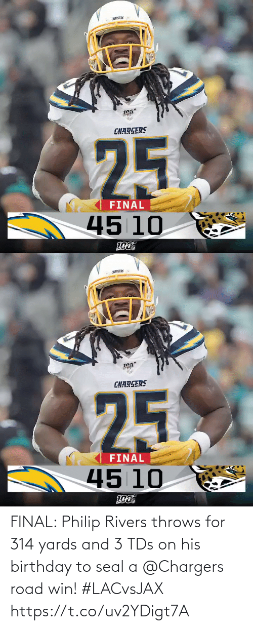 Birthday, Memes, and Chargers: CHARGERS  CHARGERS  25  FINAL  45 10   CHARGERS  CHARGERS  25  FINAL  45 10 FINAL: Philip Rivers throws for 314 yards and 3 TDs on his birthday to seal a @Chargers road win! #LACvsJAX https://t.co/uv2YDigt7A