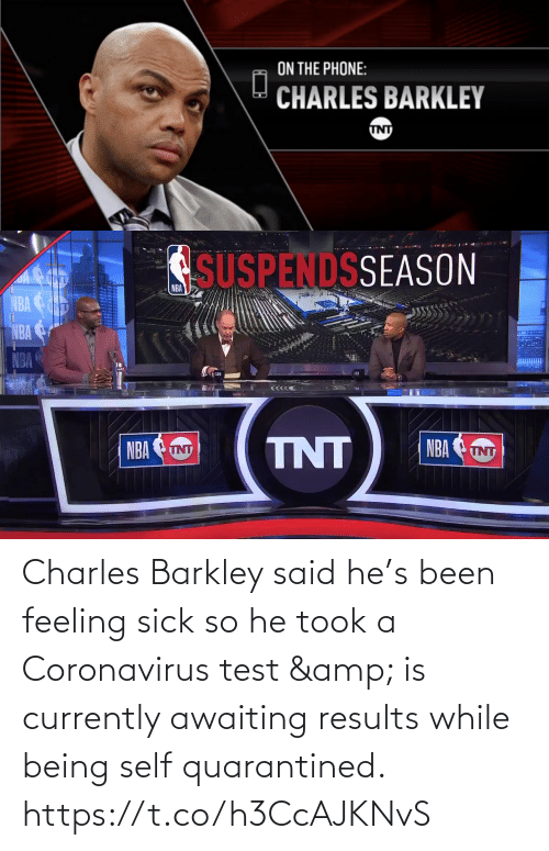 Sick: Charles Barkley said he's been feeling sick so he took a Coronavirus test & is currently awaiting results while being self quarantined.    https://t.co/h3CcAJKNvS