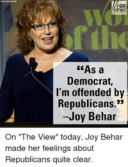 """Memes, News, and Fox News: Charles Sytrsyhvision/AP  FOX  NEWS  c ha n ne I  he  """"As a  Democrat,  l'm offended by  Republicans.""""  Joy Behar On """"The View"""" today, Joy Behar made her feelings about Republicans quite clear."""