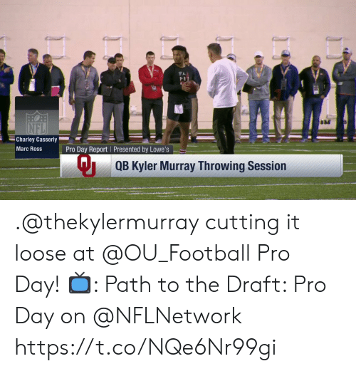 Football, Memes, and Pro: Charley Casserly  Marc Ross  QB Kyler Murray Throwing Session .@thekylermurray cutting it loose at @OU_Football Pro Day!  📺: Path to the Draft: Pro Day on @NFLNetwork https://t.co/NQe6Nr99gi