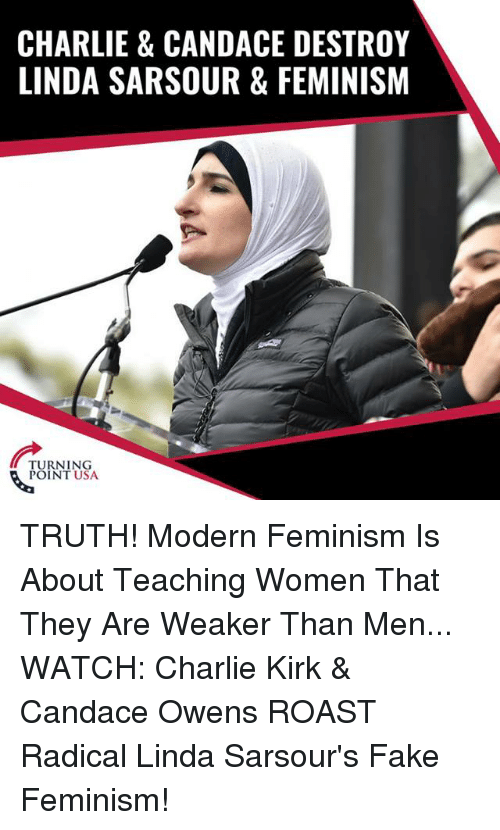 Charlie, Fake, and Feminism: CHARLIE & CANDACE DESTROY  LINDA SARSOUR & FEMINISM  TURNING  POINT USA TRUTH! Modern Feminism Is About Teaching Women That They Are Weaker Than Men...  WATCH: Charlie Kirk & Candace Owens ROAST Radical Linda Sarsour's Fake Feminism!