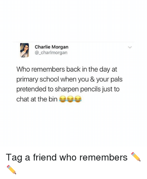Charlie, School, and Chat: Charlie Morgan  @_charlmorgan  Who remembers back in the day at  primary school when you & your pals  pretended to sharpen pencils just to  chat at the bine Tag a friend who remembers ✏️✏️