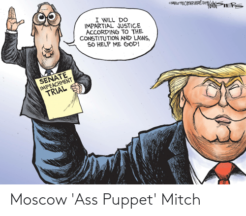 impartial: CHARLOTTEOBSERVEROZOMKANSIERS  I WILL DO  IMPARTIAL JUSTICE  ACCORDING TO THE  CONSTITUTION AND LAWS,  SO HELP ME GOD!  SENATE  IMPEACHMENT  TRIAL Moscow 'Ass Puppet' Mitch