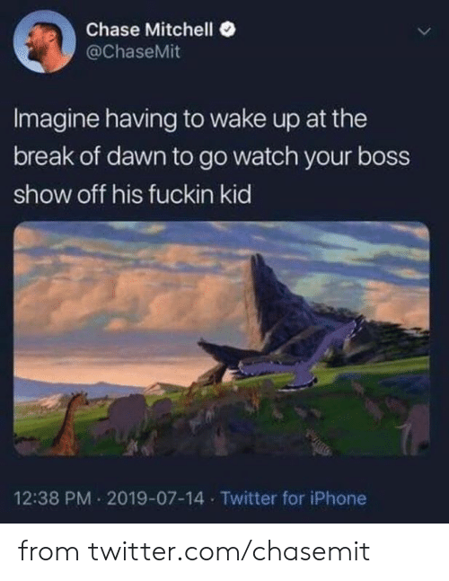 Mitchell: Chase Mitchell  @ChaseMit  Imagine having to wake up at the  break of dawn to go watch your boss  show off his fuckin kid  12:38 PM 2019-07-14 Twitter for iPhone from twitter.com/chasemit