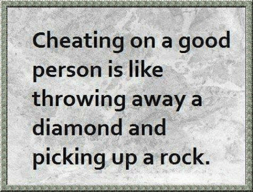 Cheating, Funny, and Diamond: Cheating on a good  person is like  throwing away a  diamond and  picking up a rock