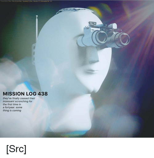 Reddit, Time, and If Youre Reading This: Check:0ms./Oms. MeshGen:0ms. Update C:0ms. Nodes:212 Movable:96 00  MISSION LOG 438  they've finally ceased their  incessant scronching for  the first time irn  a fortyear. some  thing is coming [Src]