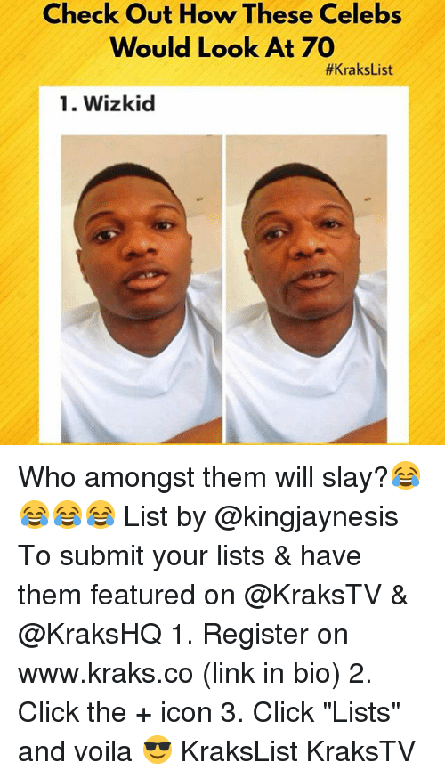 "Click, Memes, and Link: Check Out How These Celebs  Would Look At 70  #KraksList  1. Wizkid Who amongst them will slay?😂😂😂😂 List by @kingjaynesis To submit your lists & have them featured on @KraksTV & @KraksHQ 1. Register on www.kraks.co (link in bio) 2. Click the + icon 3. Click ""Lists"" and voila 😎 KraksList KraksTV"