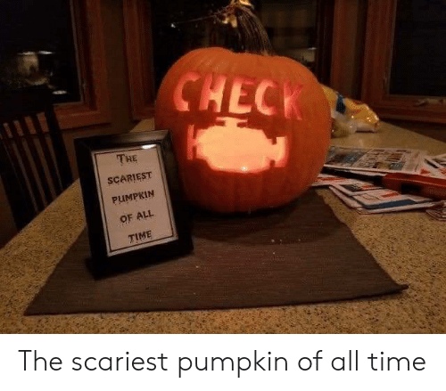 Pumpkin, Time, and All: CHECK  THE  SCARIEST  PUMPKIN  OF ALL  TIME The scariest pumpkin of all time