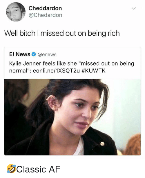 """Enews: Cheddardon  @Chedardon  Well bitch I missed out on being rich  E! News@enews  Kylie Jenner feels like she """"missed out on being  normal"""": eonl..ne/TXSQT2u 🤣Classic AF"""