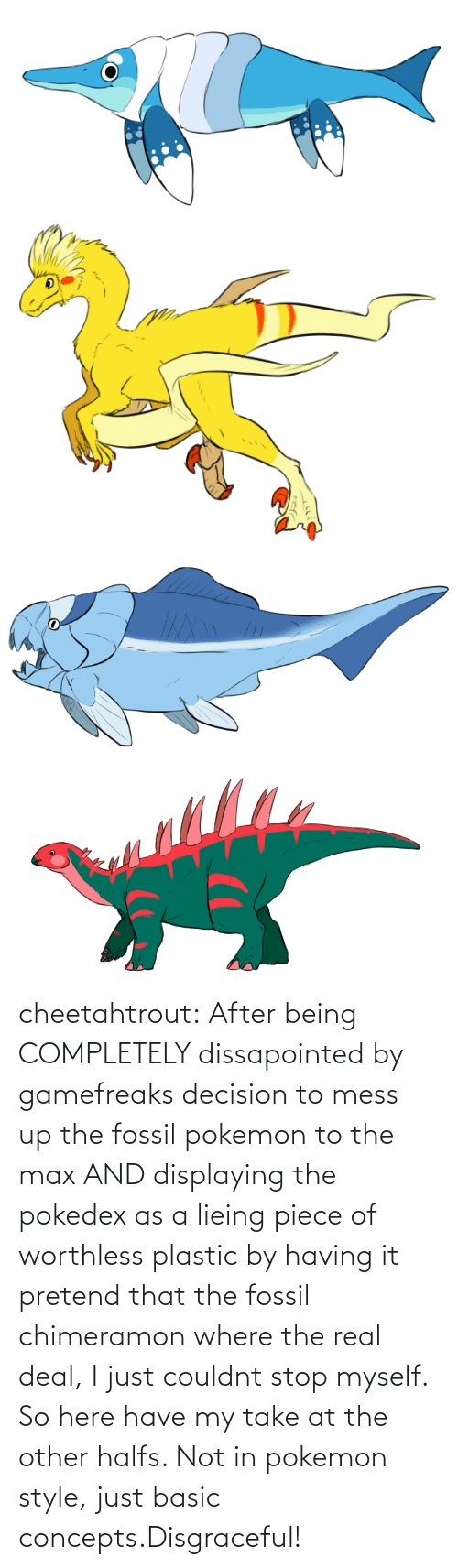 Other: cheetahtrout:  After being COMPLETELY dissapointed by gamefreaks decision to mess up the fossil pokemon to the max AND displaying the pokedex as a lieing piece of worthless plastic by having it pretend that the fossil chimeramon where the real deal, I just couldnt stop myself. So here have my take at the other halfs. Not in pokemon style, just basic concepts.Disgraceful!