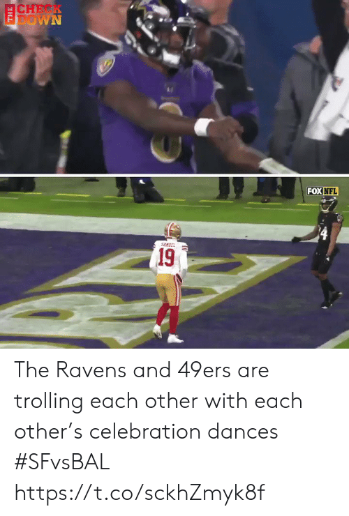 Trolling: CHEK  DOWN  FOX NFL  SANDEL  (19 The Ravens and 49ers are trolling each other with each other's celebration dances #SFvsBAL https://t.co/sckhZmyk8f