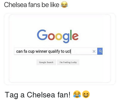 fa cup: Chelsea fans be like  Google  can fa cup winner qualify to ucl  Google Search Im Feeling Lucky Tag a Chelsea fan! 😂😆
