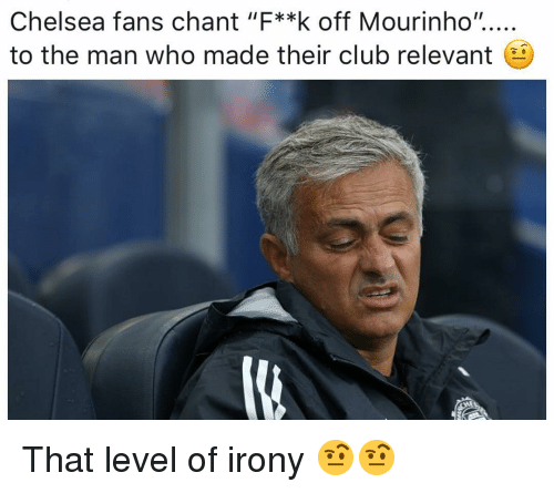 """chant: Chelsea fans chant """"F**k off Mourinho"""".....  to the man who made their club relevant That level of irony 🤨🤨"""