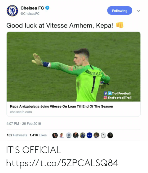Chelsea, Memes, and Chelsea Fc: Chelsea FC  @ChelseaFC  Following  Good luck at Vitesse Arnhem, Kepa!  RALA  fTrollFootball  TheFootballTroll  Kepa Arrizabalaga Joins Vitesse On Loan Till End Of The Season  chelseafc.com  4:07 PM 25 Feb 2019  182 Retweets 1,416 Likes IT'S OFFICIAL https://t.co/5ZPCALSQ84