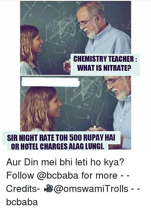 Auring: CHEMISTRY TEACHER:  WHAT IS NITRATE?  SIR NIGHT RATETOH 500 RUPAY HAI  OR HOTEL CHARGES ALAG LUNG. Aur Din mei bhi leti ho kya? Follow @bcbaba for more - - Credits- 🎥@omswamiTrolls - - bcbaba