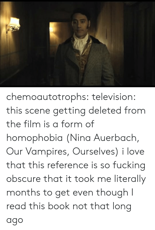 Books, Fucking, and Google: chemoautotrophs:  television: this scene getting deleted from the film is a form of homophobia (Nina Auerbach, Our Vampires, Ourselves) i love that this reference is so fucking obscure that it took me literally months to get even though I read this book not that long ago