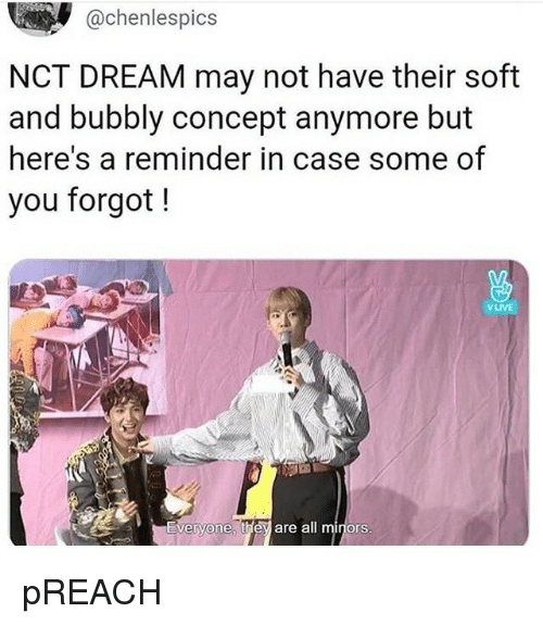 Preach, Dream, and Case: @chenlespics  NCT DREAM may not have their soft  and bubbly concept anymore but  here's a reminder in case some of  you forgot!  VLIVE  Everyone, the are all minors pREACH