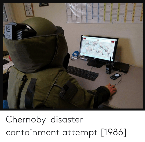containment: Chernobyl disaster containment attempt [1986]