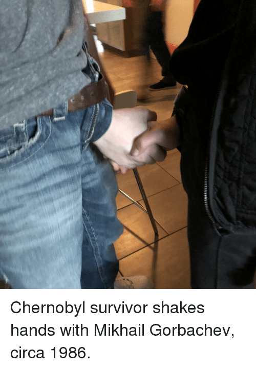 Survivor, Mikhail Gorbachev, and Chernobyl: Chernobyl survivor shakes hands with Mikhail Gorbachev, circa 1986.
