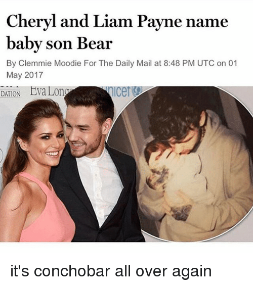 Memes, Bear, and Daily Mail: Cheryl and Liam Payne name  baby son Bear  By Clemmie Moodie For The Daily Mail at 8:48 PM UTC on 01  May 2017  DATION  Eva Lon it's conchobar all over again