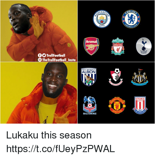 Arsenal, Memes, and Liverpool F.C.: CHES  HELSE  94  CITY  OTBALL  Arsenal  LIVERPOOL  HOTSPUR  OOTrollFootball  The TrollFootball Insta  WEST BROMWICH  ALBION  NCHE  STOKE  CITY  1863  UNITE Lukaku this season https://t.co/fUeyPzPWAL