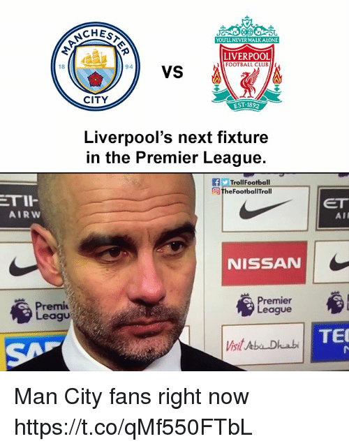 Club, Football, and Memes: CHES  YOU'LL NEVER WALKALONE  LIVERPOOL  FOOTBALL CLUB  VS  18  94  CITY  EST 1892  Liverpool's next fixture  n the Premier League.  fTrollFootball  the FootbalTroll  TII  AIRW  ET  AIR  NISSAN  Premi  Leagu  mier  eague  TE  Vsit Aba Dhuabi Man City fans right now https://t.co/qMf550FTbL